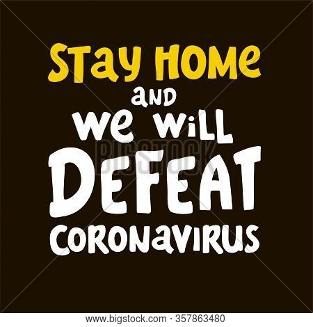 Stay Home. We Will Defeat Coronavirus. Lettering Keep Healthy. Help Others. Quarantine Precaution To