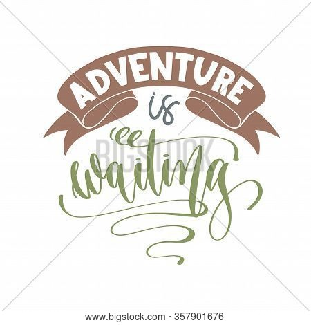 Adventure Is Waiting - Hand Lettering Inscription Text Positive Quote For Camping Adventure Design