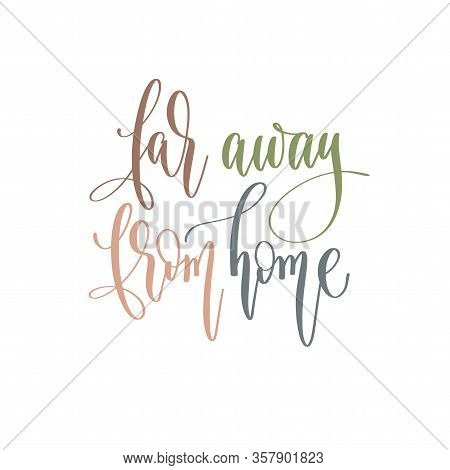 Far Away From Home - Hand Lettering Inscription Text Positive Quote For Camping Adventure Design