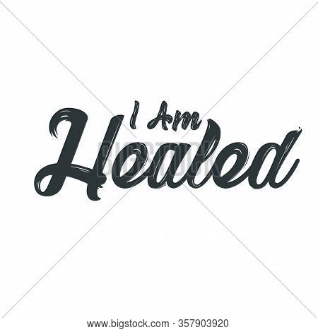 I Am Healed,  Biblical Phrase, Christian Typography For Banner, Poster, Photo Overlay, Apparel Desig