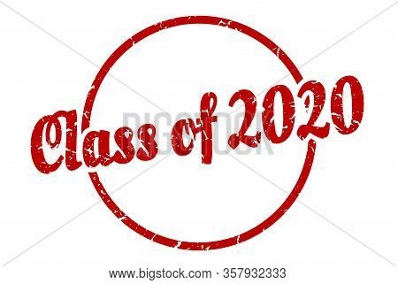 Class Of 2020 Sign. Class Of 2020 Round Vintage Grunge Stamp. Class Of 2020