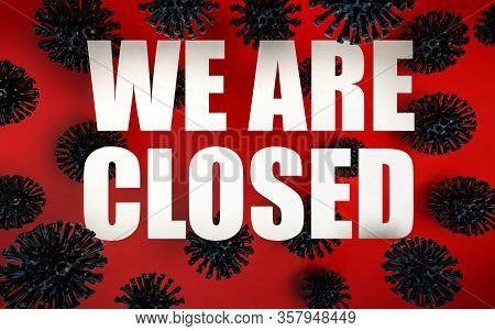 3d Render Of Coronavirus Pandemy Warning. We Are Closed Sign Because Of Coronavirus Pandemy. Wear Me
