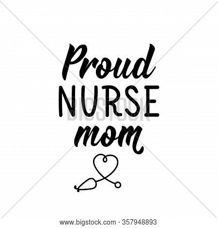 Proud Nurse Mom. Lettering. Can Be Used For Prints Bags, T-shirts, Posters, Cards. Calligraphy Vecto