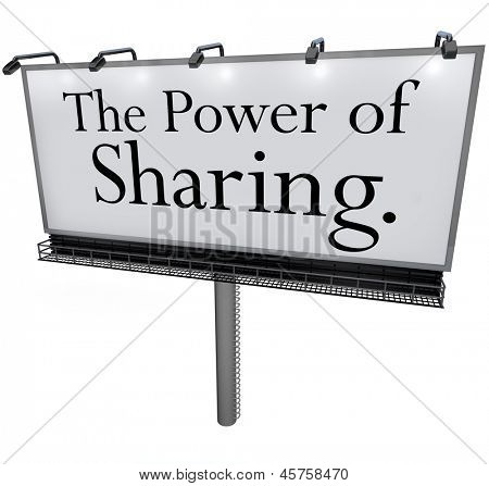 The words Power of Sharing on a white billboard, banner or outdoor sign to encourage you to give,  share, donate or volunteer to help provide relief or assistance others in need