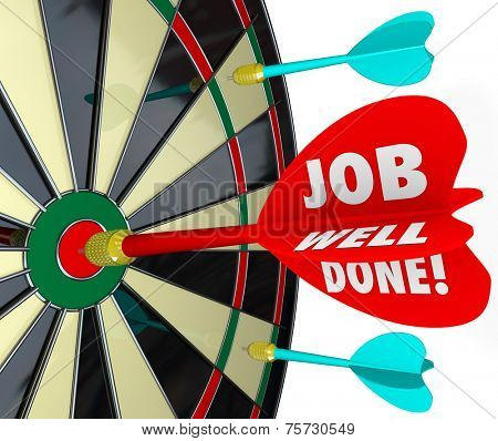 Job Well Done words on a 3d arrow hitting a bull's eye on a dart board to illustrate a goal or mission achieved or accomplished