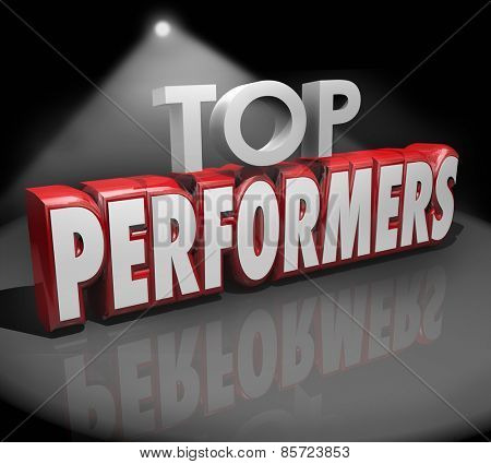 Top Performers words in 3d red letters on stage under a spotlight to illustrate or recognize best workers, artists or people doing a great job