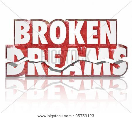 Broken Dreams cracked 3d words to illustrated a crushed spirit, shattered hopes or poor results or performance