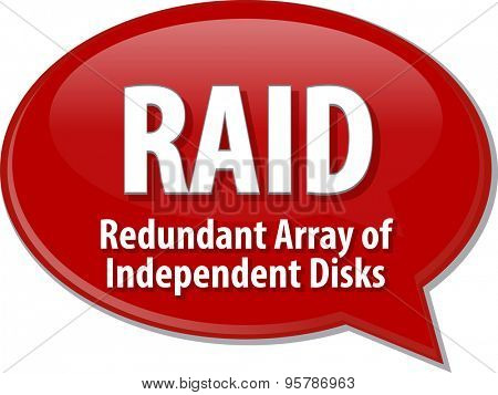 Speech bubble illustration of information technology acronym abbreviation term definition RAID Redundant Array of Independent Disks