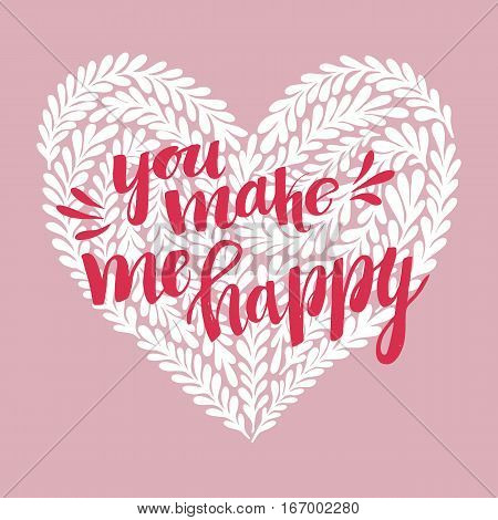 Hand drawn vector illustration - You make me happy. Lettering vintage quote with heart in floral style. Happy Valentine day. Perfect for invitations greeting cards posters prints