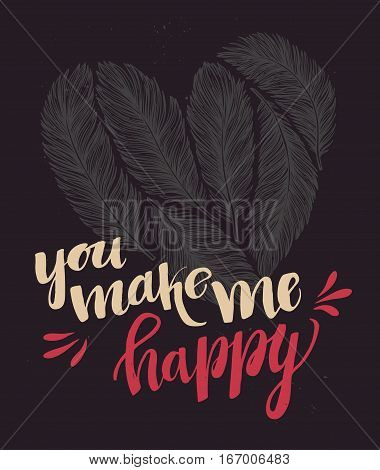 Hand Drawn Vector Illustration - You Make Me Happy. Lettering Quote With Feathers In Shape Of Heart.