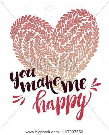Hand Drawn Vector Illustration - You Make Me Happy. Lettering Vintage Quote With Heart In Floral Sty