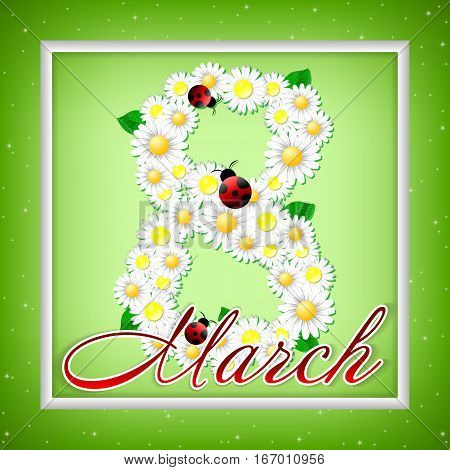 Greeting card with number 8 from camomiles with ladybugs in frame on green sparkling background for International Women's or Mother's day in March 8. Vector illustration
