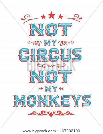 Not my Circus Not My Monkeys Vintage typography poster with design ornaments and accents in red and blue on white background