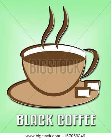 Black Coffee Means Cafe And Restaurant Brew