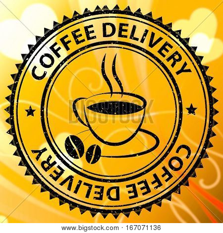 Coffee Delivery Represents  Beverage Delivering Or Shipping