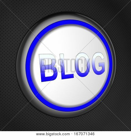 Blog Button Shows Internet Site Blogging 3D Illustration