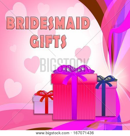 Bridesmaid Gifts Shows Occasion Presents 3D Illustration