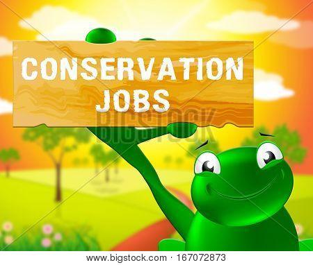 Conservation Jobs Sign Means Preservation 3D Illustration