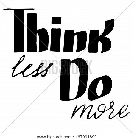Think less do more: inspirational phrase, a quote for working mood. Brush calligraphy, hand lettering.