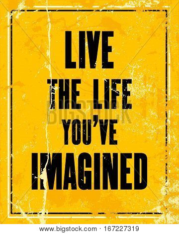 Inspiring motivation quote with text Live The Life You've Imagined. Vector typography poster design concept