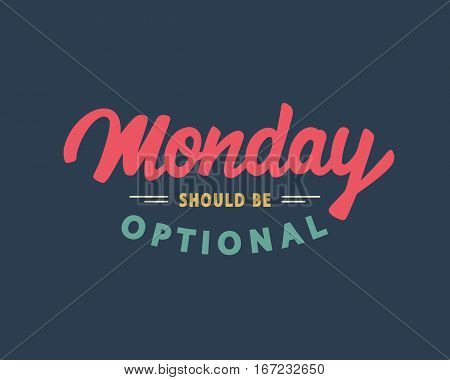 Monday Should Be Optional. Weekend funny hand lettering, inspirational modern calligraphy in retro style. Typography design, good for poster, blog, banner, T shirt print. Vector illustration