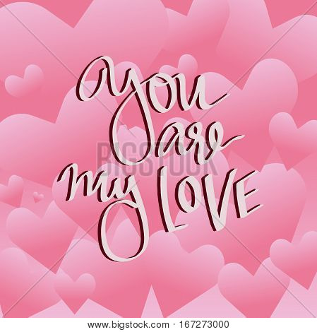 vector lettering on the day of St. valentine You are my love. Designed to complement your postcards and illustrations