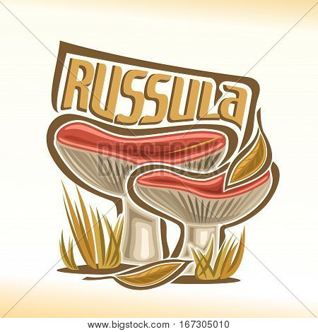 Vector logo Russula Mushrooms: 2 wild mushrooms on ground forest glade, cartoon still life with lettering russula on dry autumn grass, outdoors nature label with inscription, red organic edible fungi.