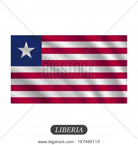 Waving Liberia flag on a white background. Vector illustration