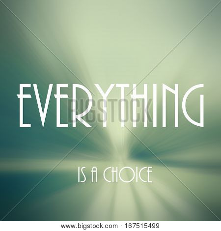 everything is a choice- text on blurred background
