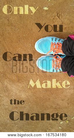 only you can make the change, an inspirational photo about sports and being health.