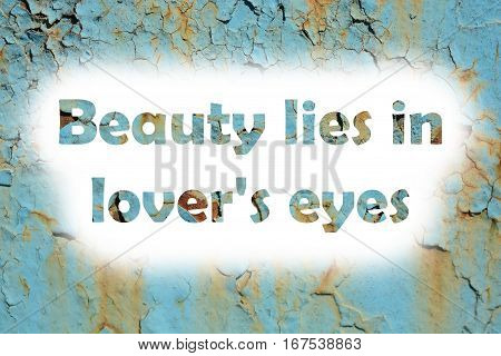 Beauty Lies In Lover's Eyes. Words Print On The Grunge Metallic Wall