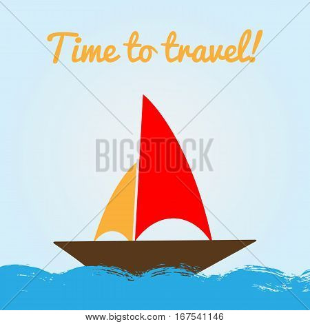 Colorful banner with sailboat and text Time to Travel! Card poster flyer. Blue red orange brown.