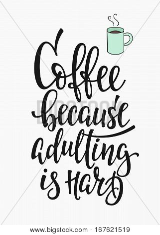 Quote cup typography. Calligraphy style sign. Hot Drink Shop promotion motivation. Graphic design lifestyle lettering. Mug inspiration vector. Coffee because adulting is hard