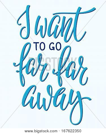 Travel life style inspiration lettering photo overlay. Motivational quote typography Calligraphy graphic design element. Hand written sign Love story family album decoration. I want go far away