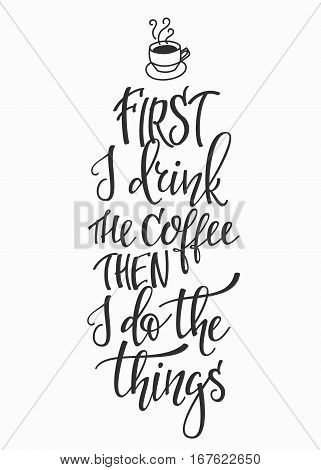 Quote cup typography. Calligraphy style sign. Winter Hot Drink Shop promotion motivation. Graphic design lifestyle lettering. Sketch hot drink mug inspiration vector. First drink coffee then do things