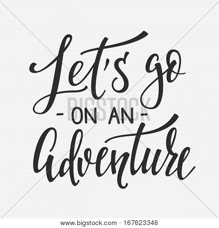 Travel life style inspiration lettering photo overlay. Motivational quote typography Calligraphy graphic design element. Hand written sign Love story wedding family album decoration. Lets go Adventure