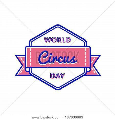 World Circus day emblem isolated vector illustration on white background. 15 april world cheerful holiday event label, greeting card decoration graphic element