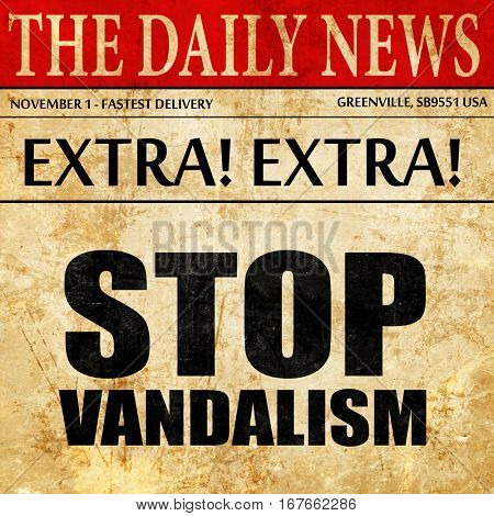 stop vandalism, newspaper article text