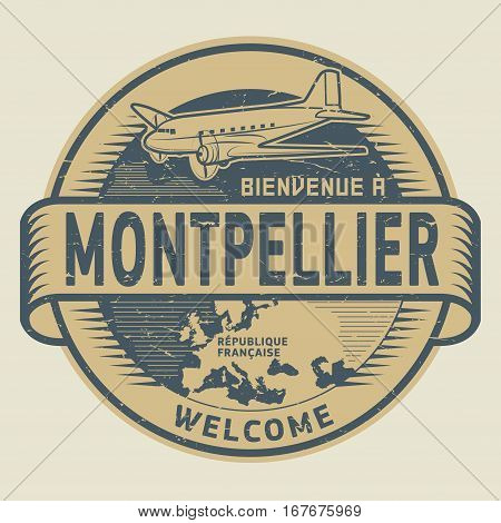 Grunge rubber stamp or tag with airplane and text Welcome to Montpellier French Republic (in french language) vector illustration