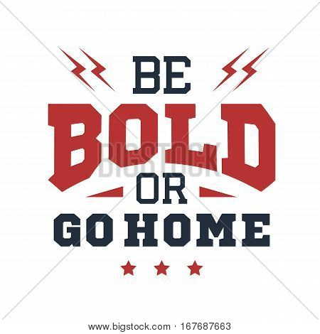 Inspirational red and black vector lettering on white background. Be bold or go home.