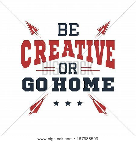 Inspirational red and black vector lettering on white background. Be creative or go home.