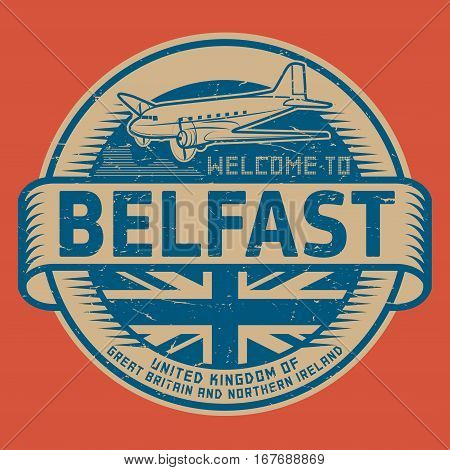 Grunge rubber stamp or tag with airplane and text Welcome to Belfast United Kingdom vector illustration