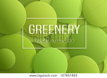 Color of the year 2017 Greenery, Pantone, abstract background. Bubbles with different trendy green shadows with frame and text.