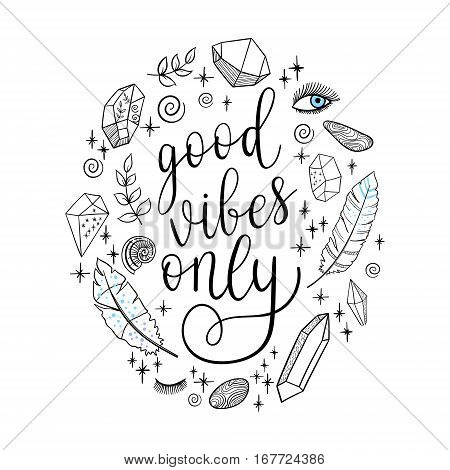 Good vibes only greeting card poster. Vector lettering quote background with hand drawn .