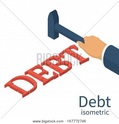 Debt concept. Man holding a hammer in hand to break up Debt. Isometric 3d design. Avoid taxes concept. Vector illustration. Financial crisis economic depression crash financial.