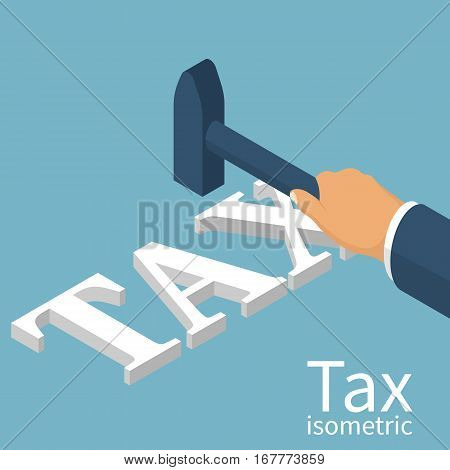 Man holding a hammer in hand, to break up Tax. Isometric 3d design. Avoid taxes concept. Vector illustration.