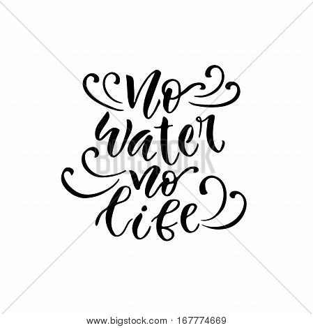 Modern vector lettering. Inspirational hand lettered quote for wall poster. Printable calligraphy phrase. T-shirt print design. No water no life