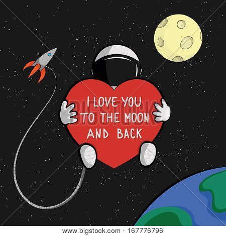 I love you to the moon and back quote card. Astronaut with heart is floating in space with rocket, moon and earth on background.