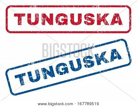 Tunguska text rubber seal stamp watermarks. Vector style is blue and red ink tag inside rounded rectangular shape. Grunge design and dirty texture. Blue and red stickers.