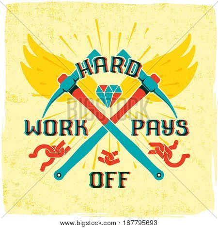 Motivation quote lettering with modern font - Hard work pays off. Crossed work tools - pickaxe, shining diamond and broken shackles on grunge background